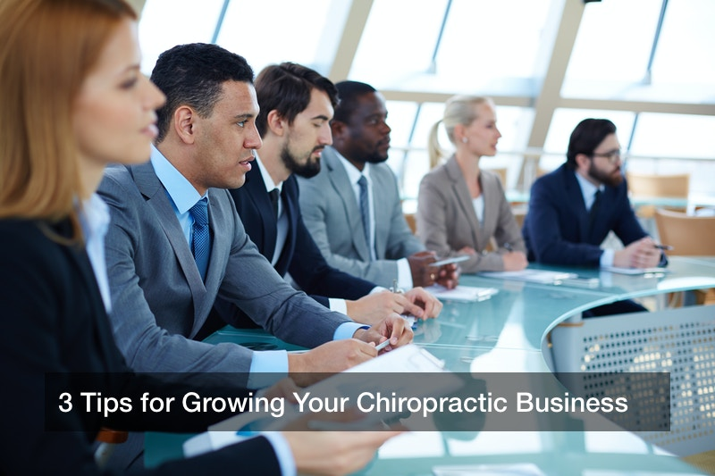 3 Tips for Growing Your Chiropractic Business
