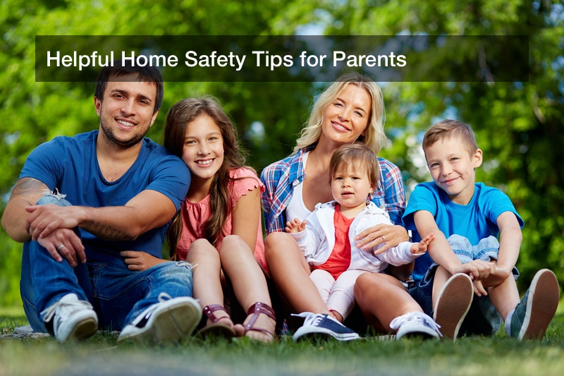 Helpful Home Safety Tips for Parents