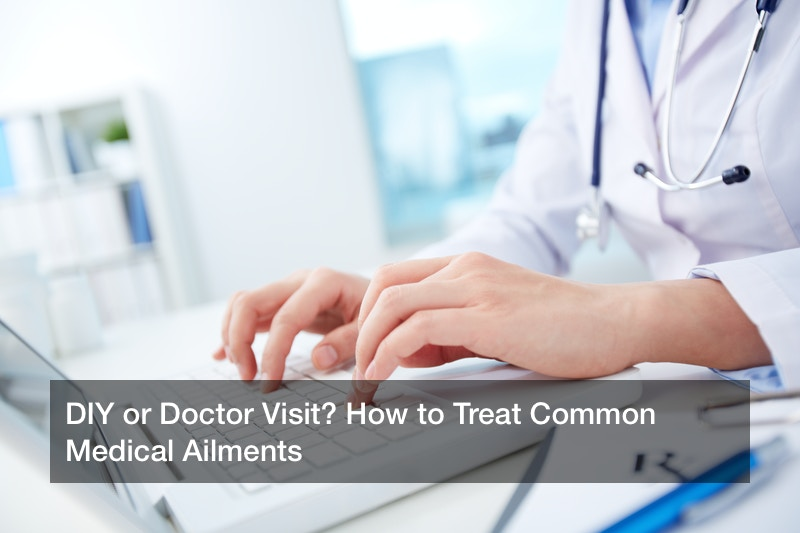 DIY or Doctor Visit? How to Treat Common Medical Ailments
