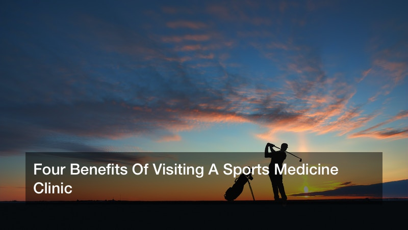 Four Benefits Of Visiting A Sports Medicine Clinic