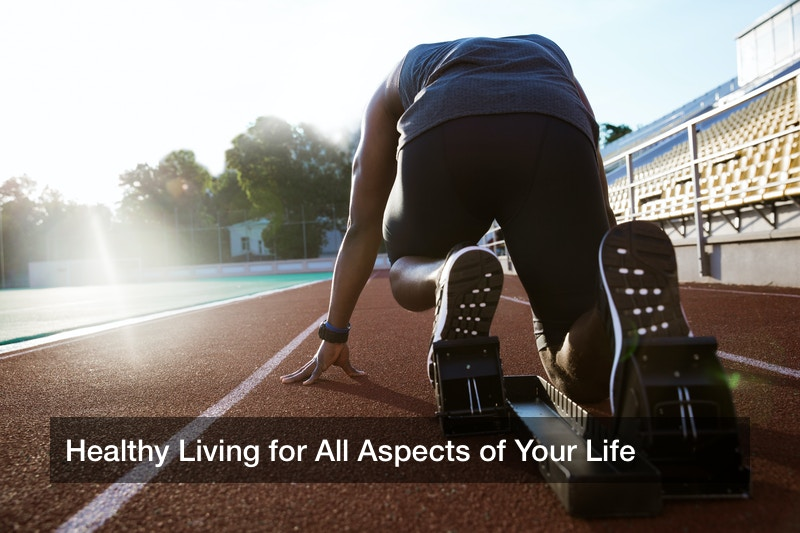 Healthy Living for All Aspects of Your Life