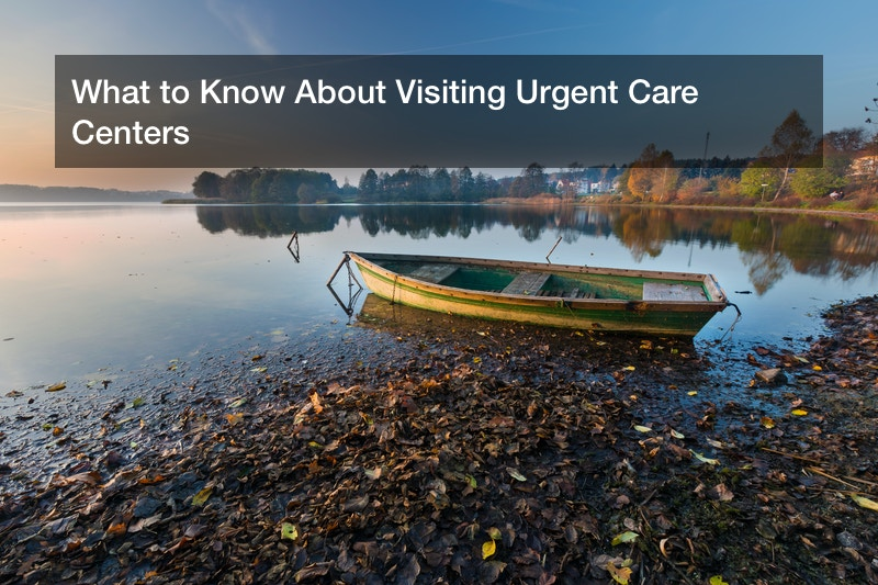What to Know About Visiting Urgent Care Centers