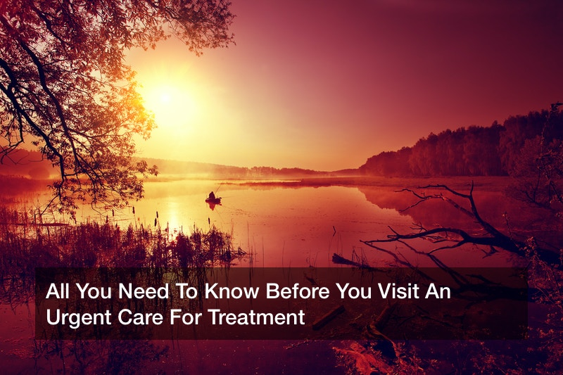 All You Need To Know Before You Visit An Urgent Care For Treatment
