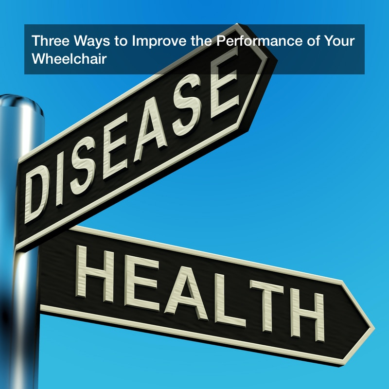 Three Ways to Improve the Performance of Your Wheelchair