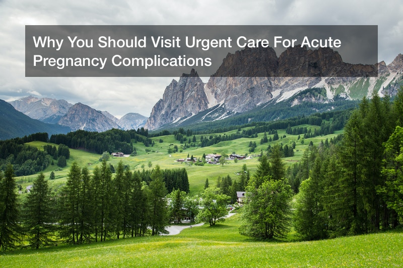 Why You Should Visit Urgent Care For Acute Pregnancy Complications