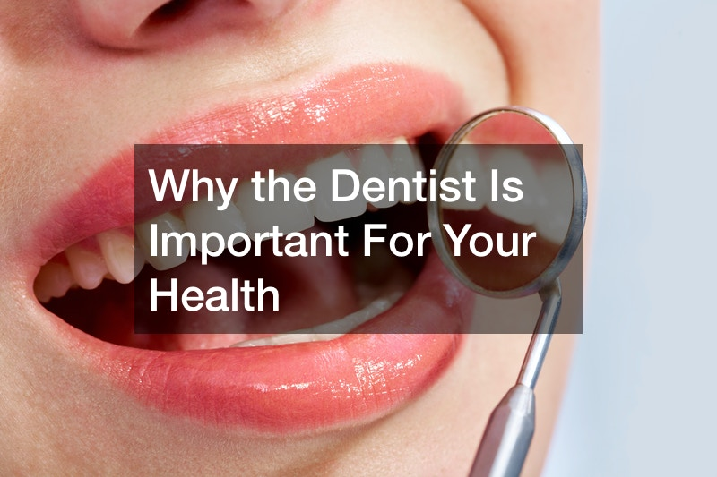 Why the Dentist Is Important For Your Health