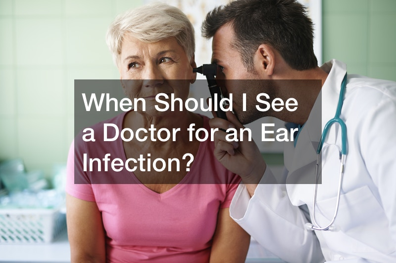 When Should I See a Doctor for an Ear Infection?